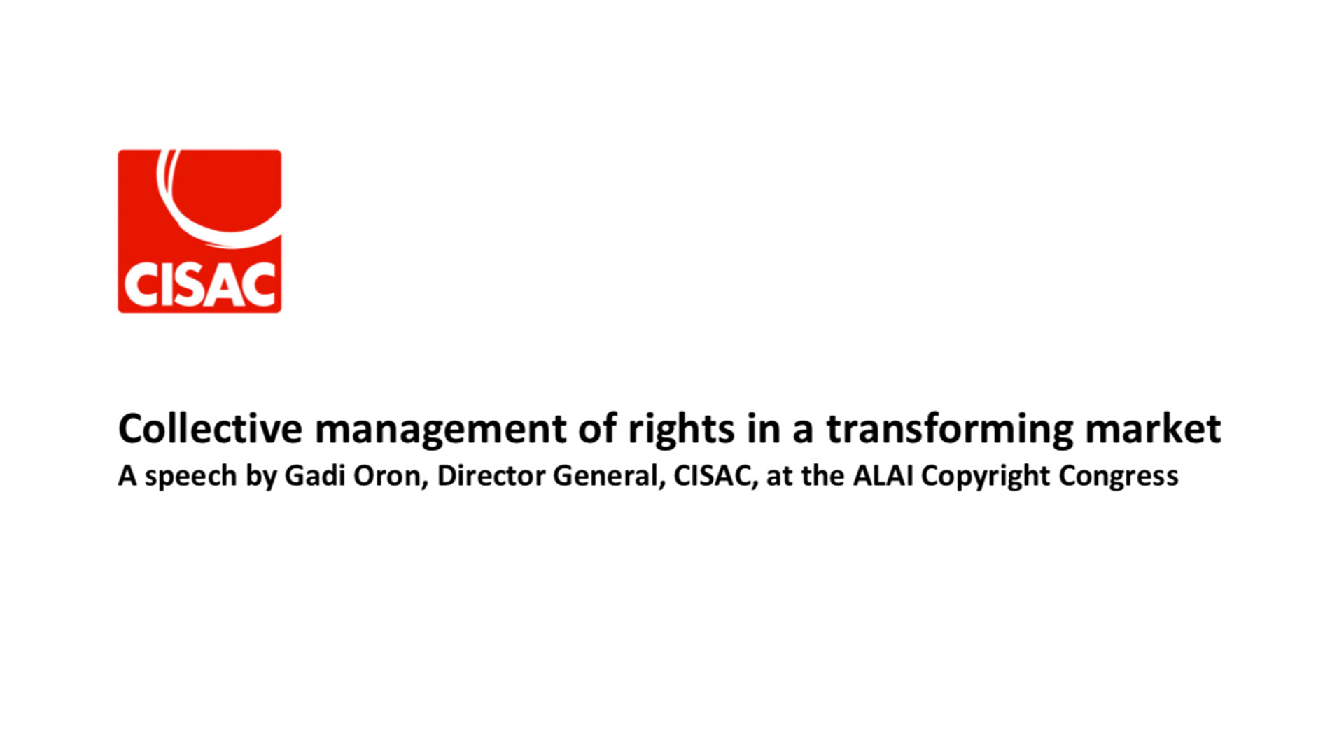 Fairness Rocks News Collective management of rights in a transforming market: A speech by Gadi Oron, Director General, CISAC, at the ALAI Copyright Congress